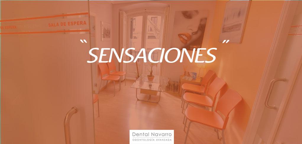 sensaciones Clínica Dental Navarro Madrid